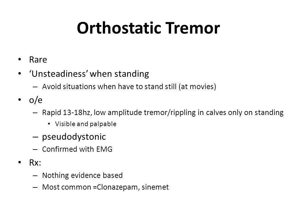 Orthostatic Tremor Rare 'Unsteadiness' when standing o/e