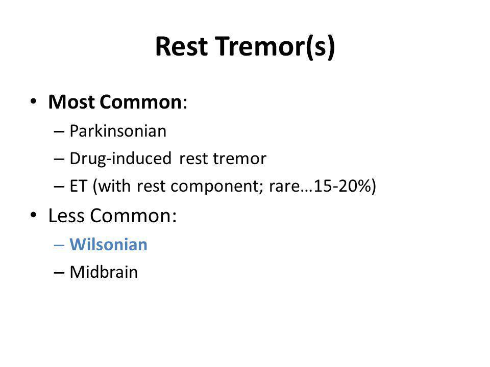Rest Tremor(s) Most Common: Less Common: Parkinsonian