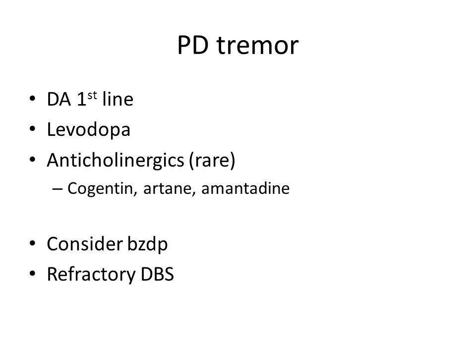 PD tremor DA 1st line Levodopa Anticholinergics (rare) Consider bzdp