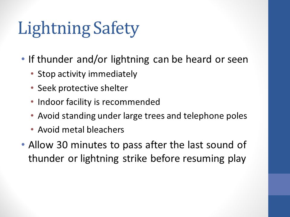 Lightning Safety If thunder and/or lightning can be heard or seen