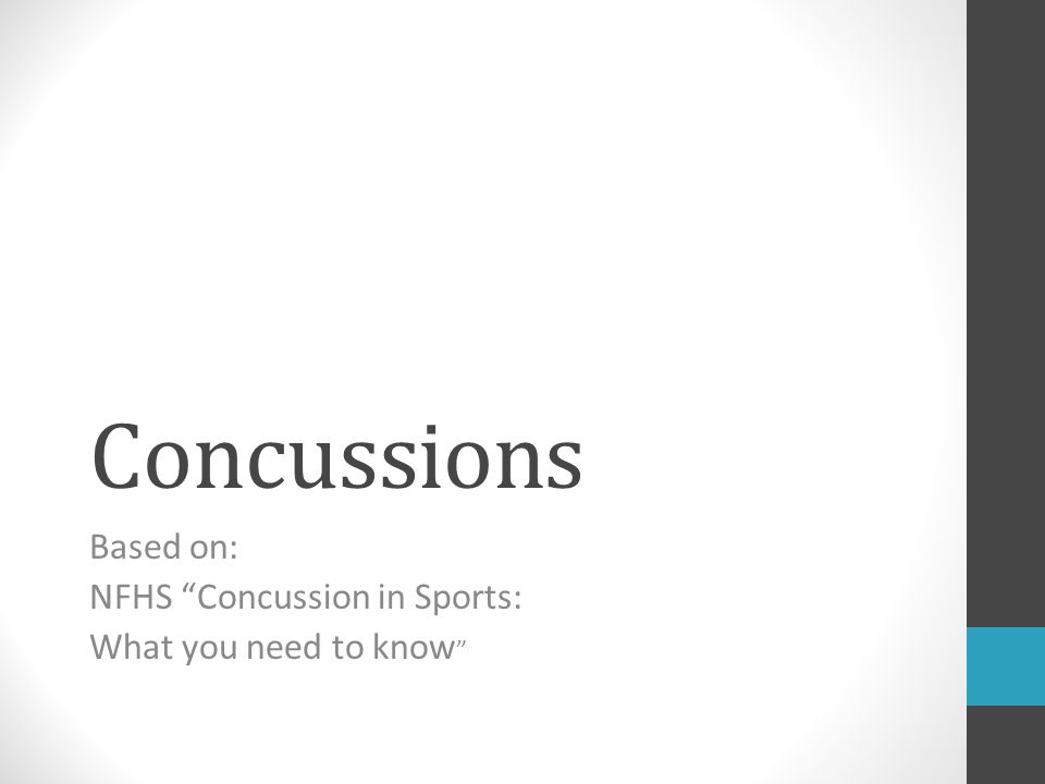 Based on: NFHS Concussion in Sports: What you need to know