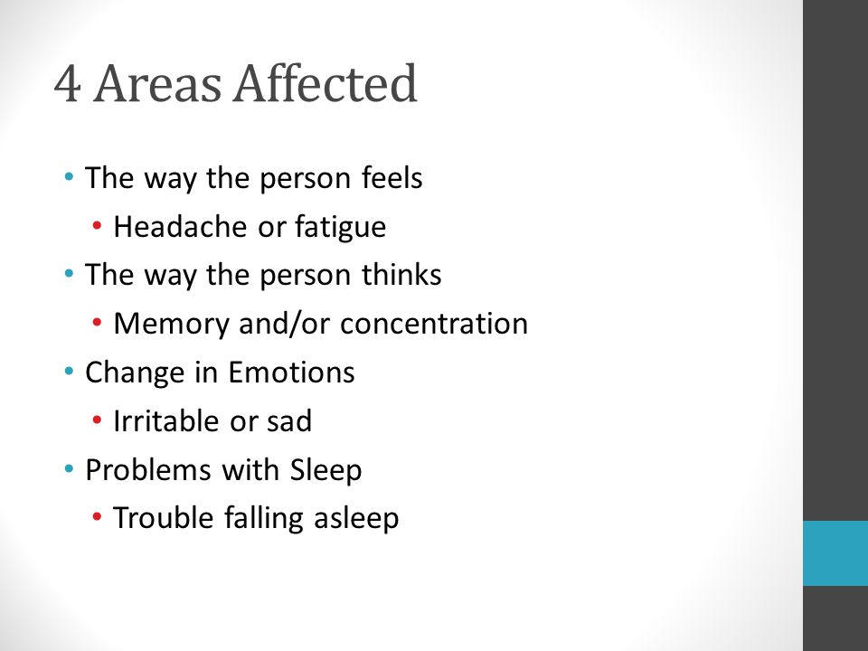 4 Areas Affected The way the person feels Headache or fatigue