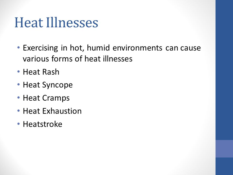 Heat Illnesses Exercising in hot, humid environments can cause various forms of heat illnesses. Heat Rash.