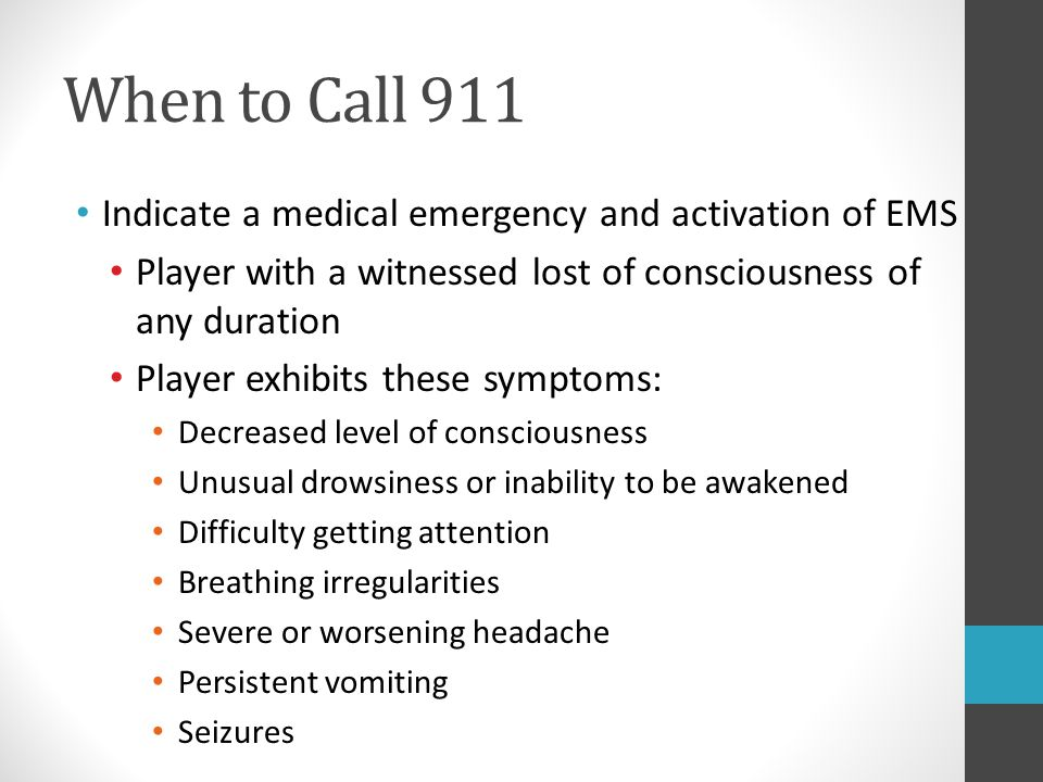 When to Call 911 Indicate a medical emergency and activation of EMS