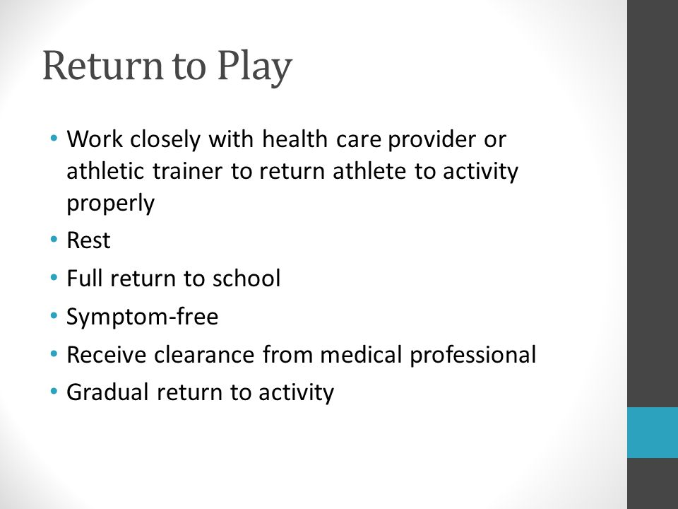 Return to Play Work closely with health care provider or athletic trainer to return athlete to activity properly.