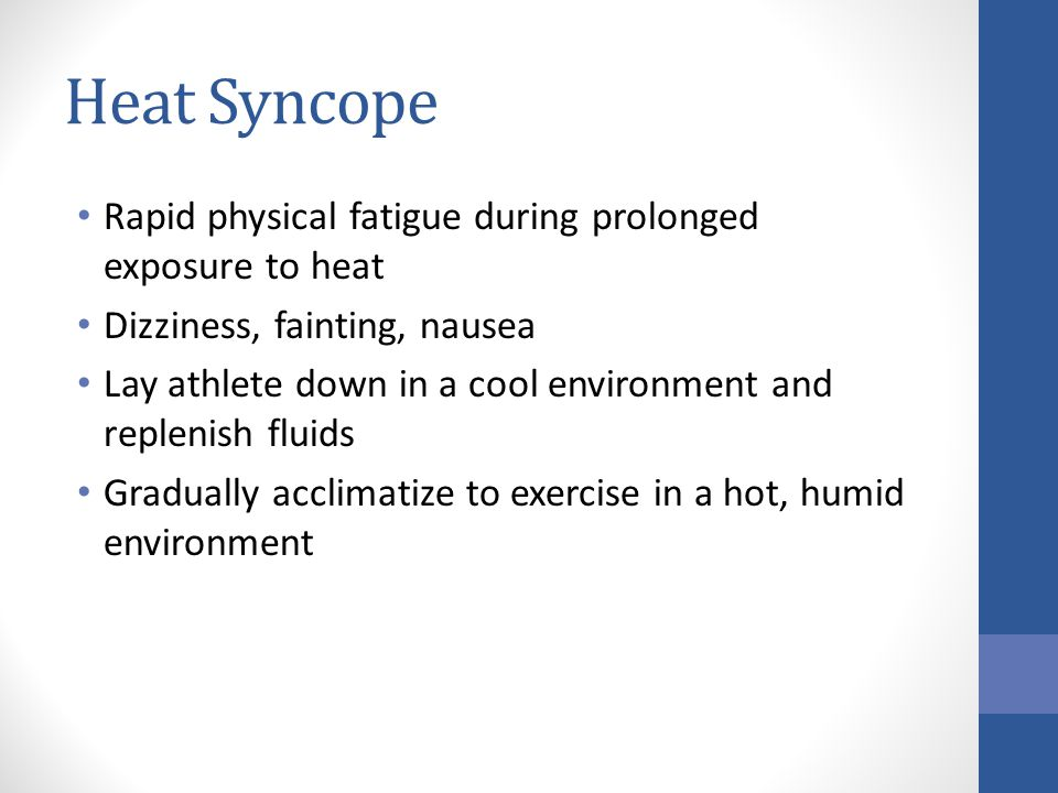 Heat Syncope Rapid physical fatigue during prolonged exposure to heat
