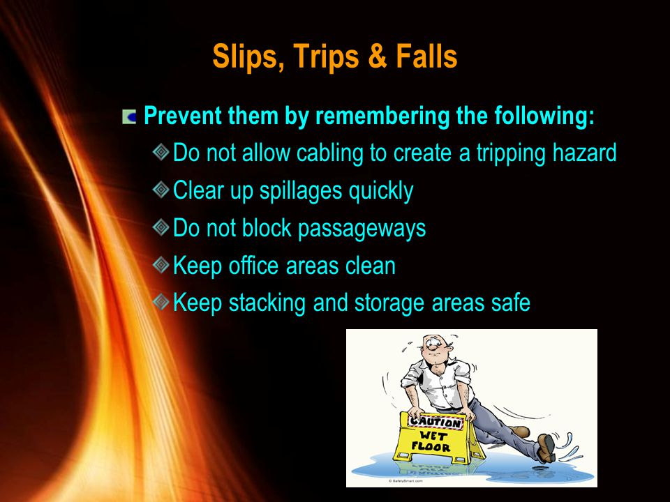 Slips, Trips & Falls Prevent them by remembering the following: