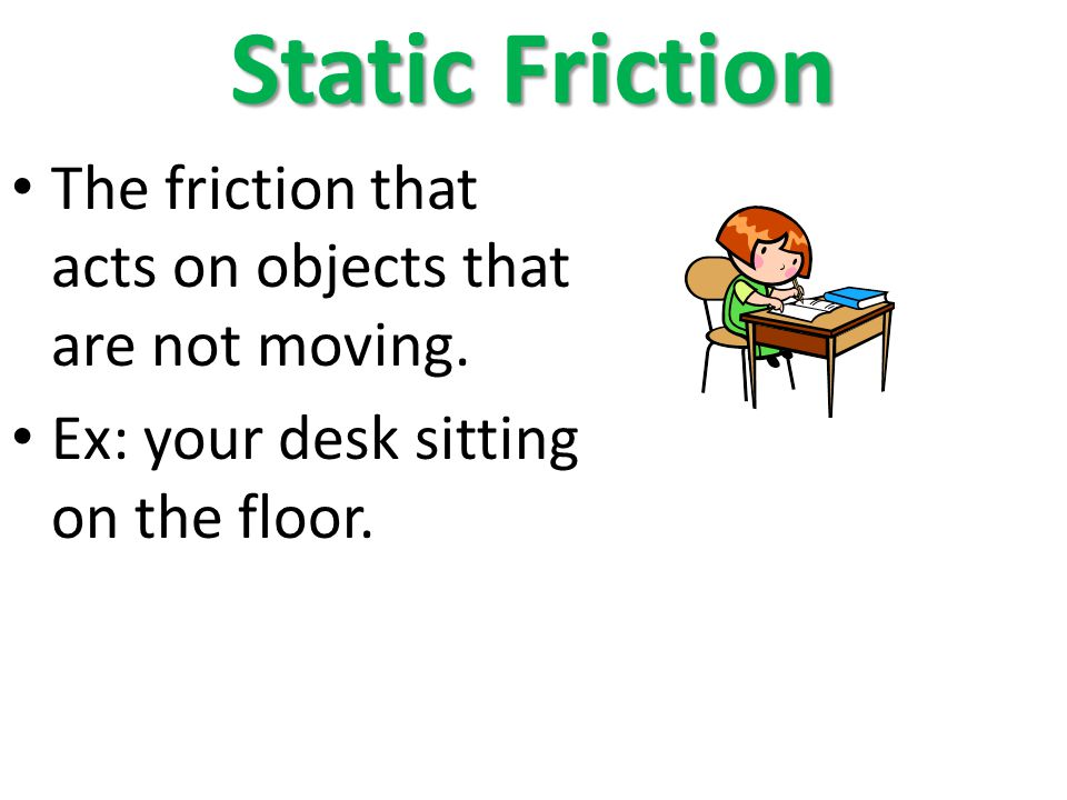 Static Friction The friction that acts on objects that are not moving.