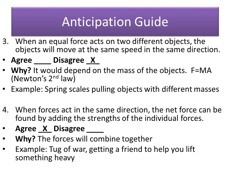 Anticipation Guide When an equal force acts on two different objects, the objects will move at the same speed in the same direction.