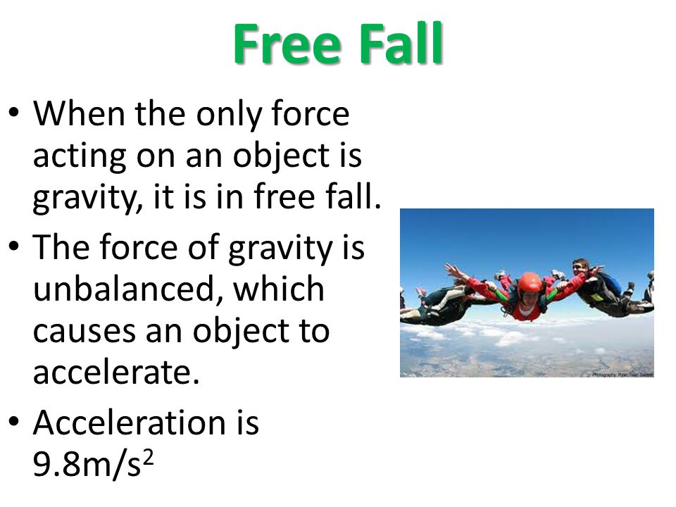 Free Fall When the only force acting on an object is gravity, it is in free fall.
