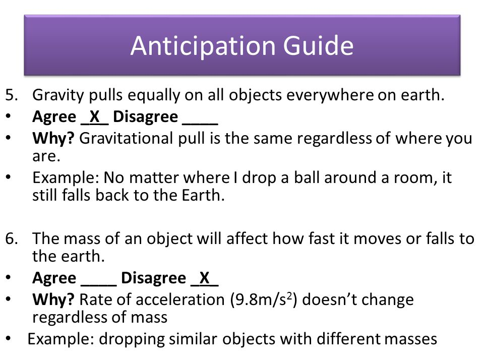Anticipation Guide Gravity pulls equally on all objects everywhere on earth. Agree _X_ Disagree ____.