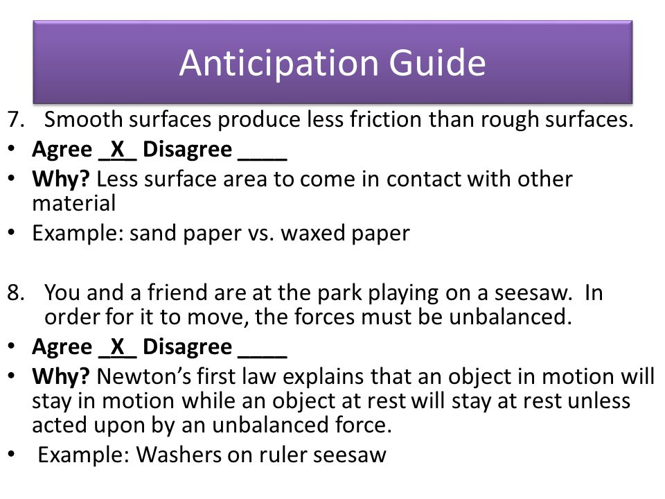 Anticipation Guide Smooth surfaces produce less friction than rough surfaces. Agree _X_ Disagree ____.