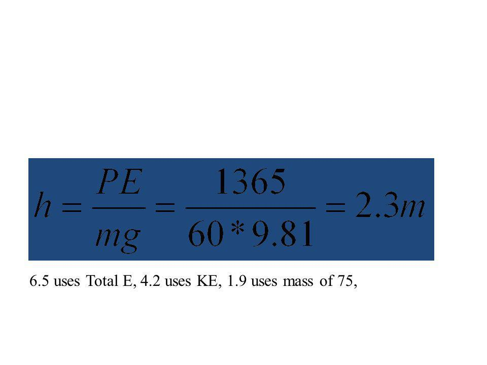 6.5 uses Total E, 4.2 uses KE, 1.9 uses mass of 75,