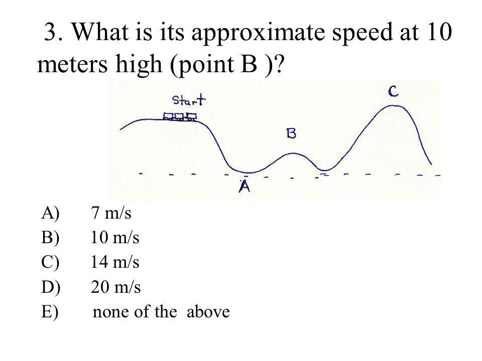 3. What is its approximate speed at 10 meters high (point B )