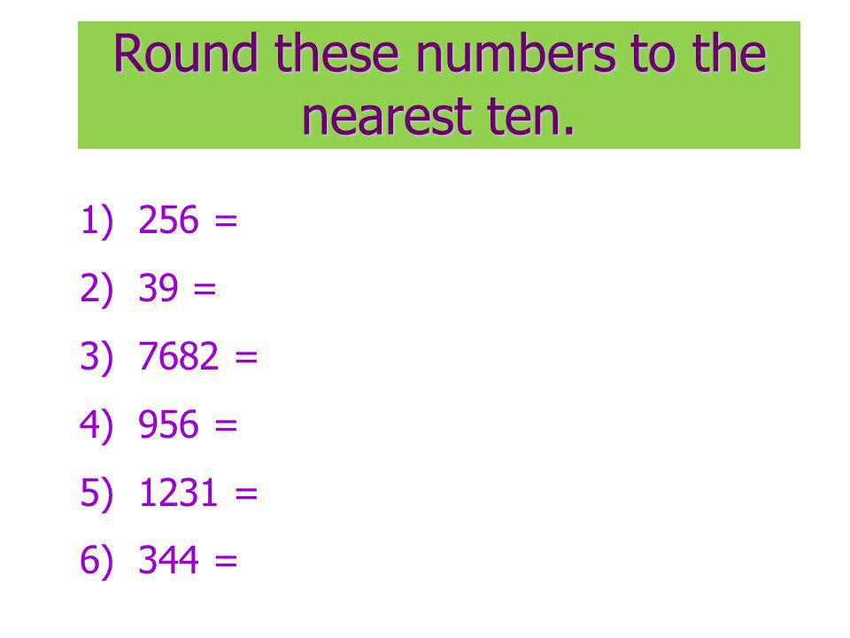 Round these numbers to the nearest ten.