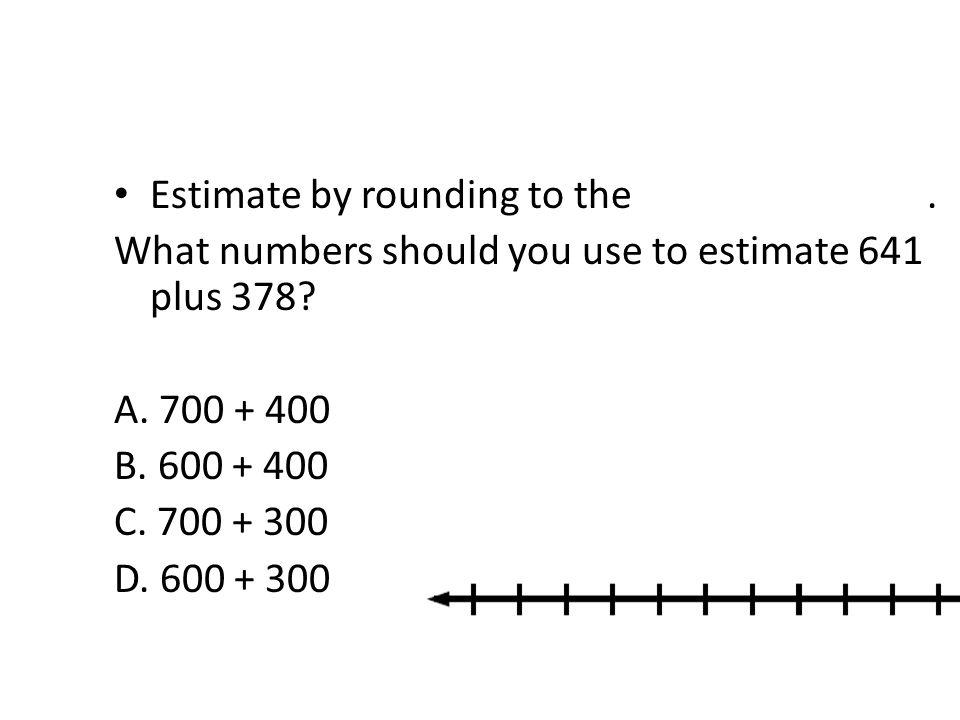 Estimate by rounding to the nearest hundred.