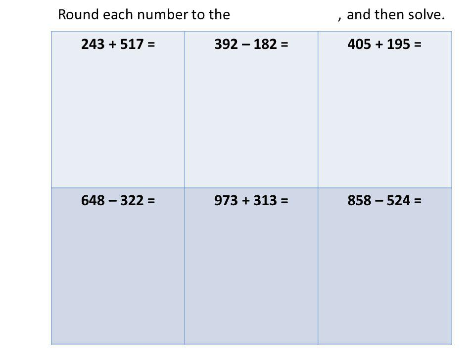 Round each number to the nearest hundred, and then solve.