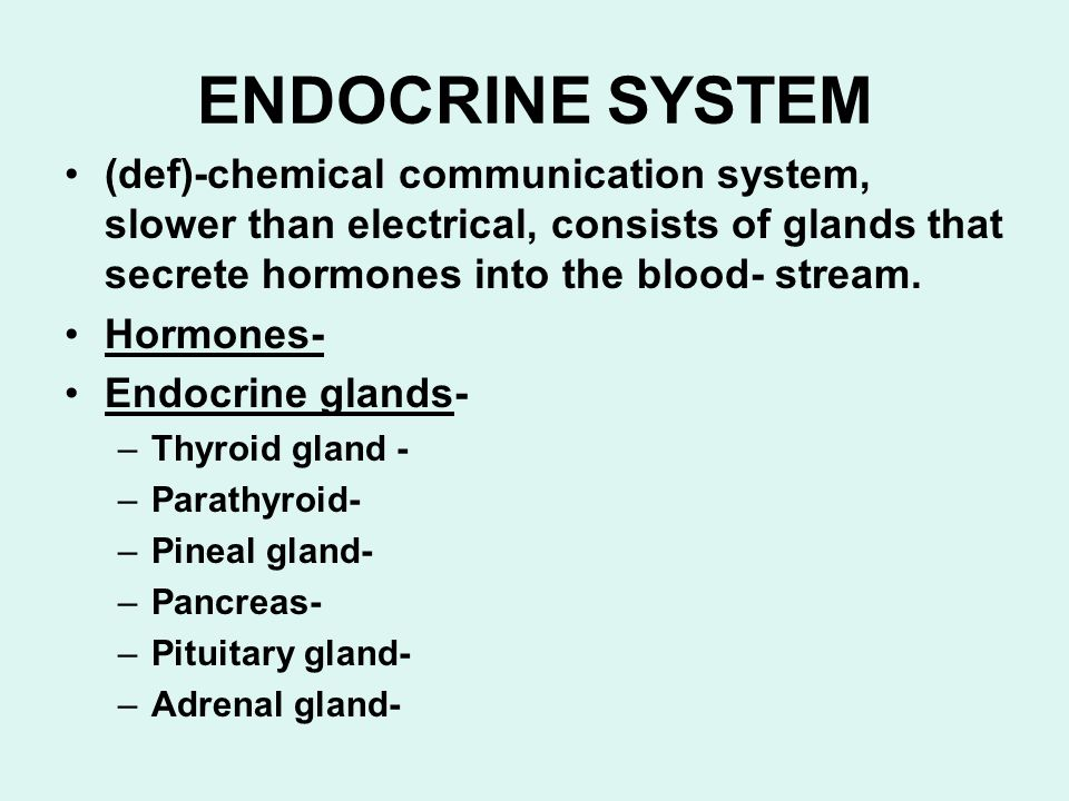 ENDOCRINE SYSTEM (def)-chemical communication system, slower than electrical, consists of glands that secrete hormones into the blood- stream.