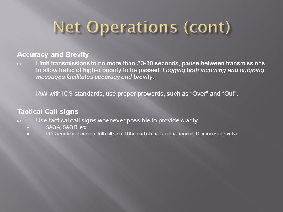 Net Operations (cont) Accuracy and Brevity Tactical Call signs