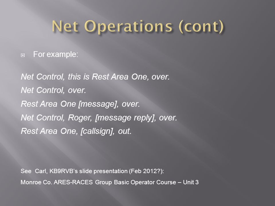 Net Operations (cont) Net Control, this is Rest Area One, over.