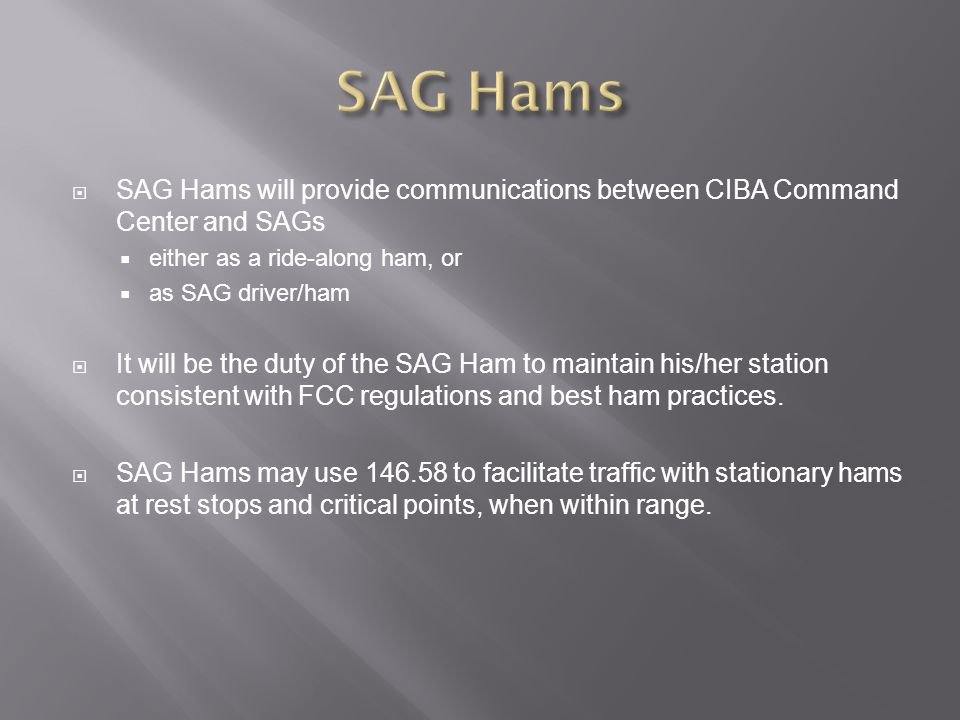 SAG Hams SAG Hams will provide communications between CIBA Command Center and SAGs. either as a ride-along ham, or.