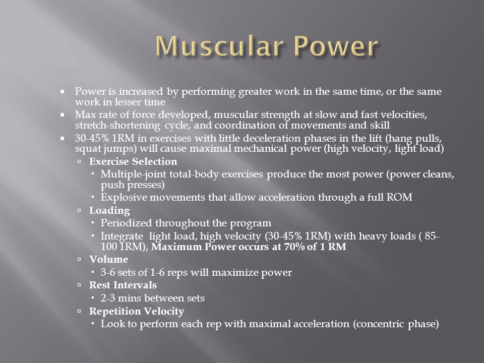 Muscular Power Power is increased by performing greater work in the same time, or the same work in lesser time.