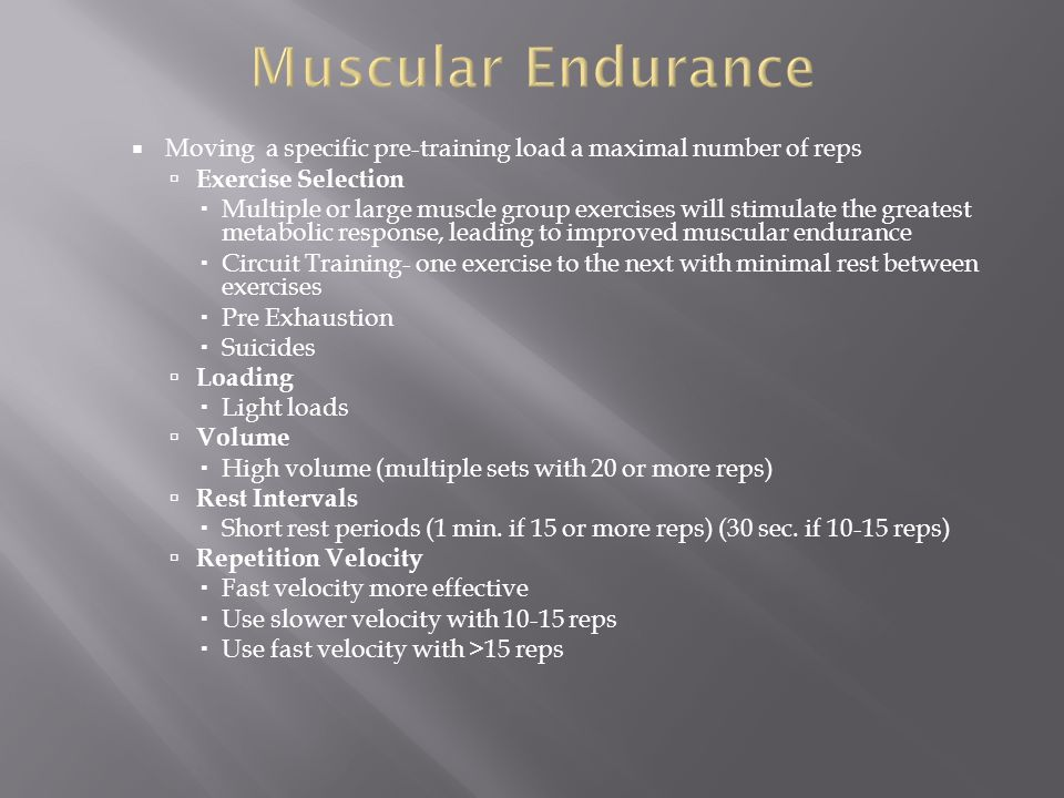 Muscular Endurance Moving a specific pre-training load a maximal number of reps. Exercise Selection.