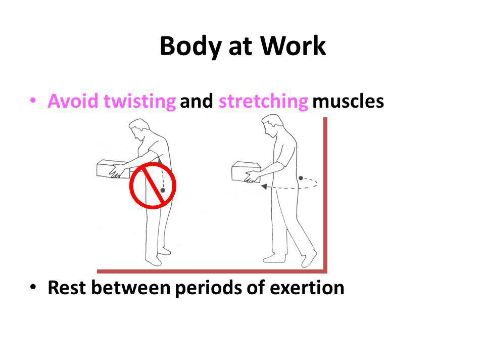 Body at Work Avoid twisting and stretching muscles