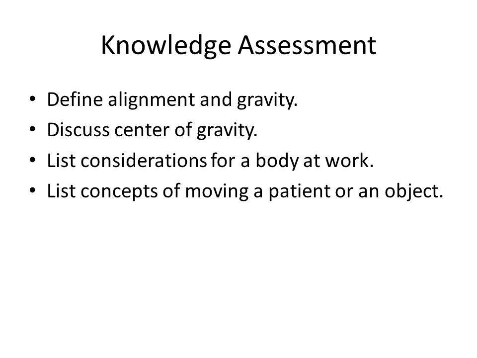 Knowledge Assessment Define alignment and gravity.
