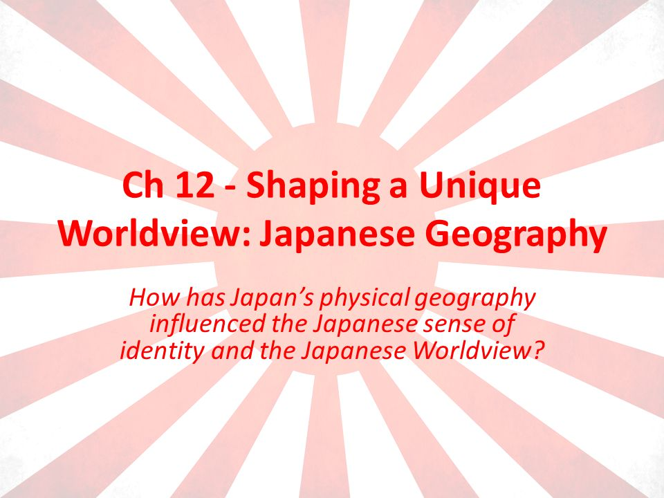 Ch 12 - Shaping a Unique Worldview: Japanese Geography