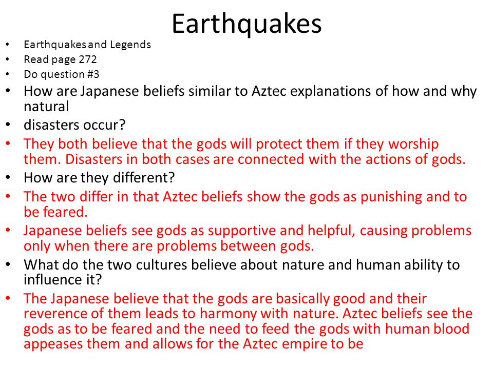 Earthquakes Earthquakes and Legends. Read page 272. Do question #3. How are Japanese beliefs similar to Aztec explanations of how and why natural.
