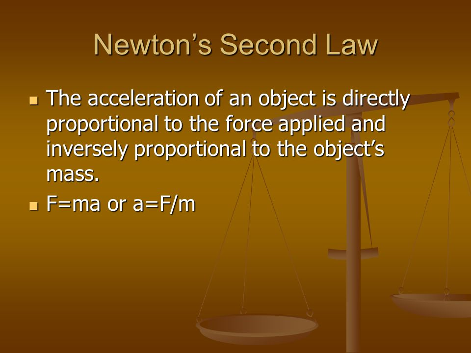 Newton's Second Law The acceleration of an object is directly proportional to the force applied and inversely proportional to the object's mass.
