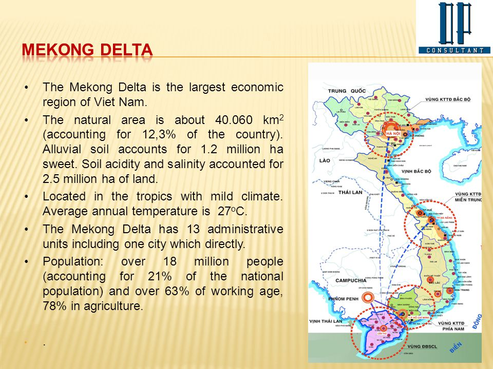MEKONG DELTA The Mekong Delta is the largest economic region of Viet Nam.