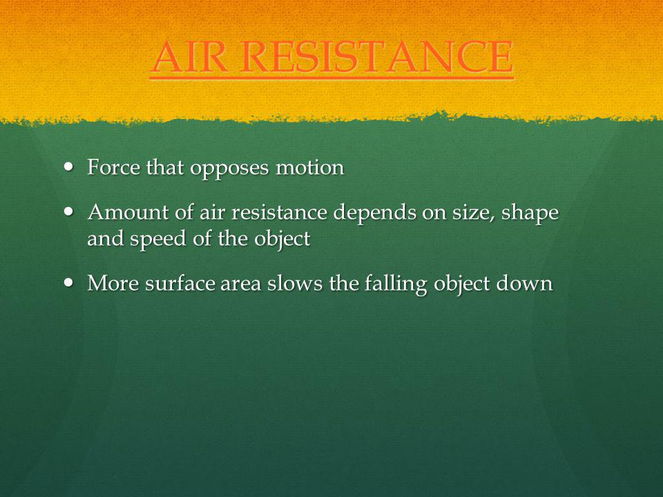 AIR RESISTANCE Force that opposes motion