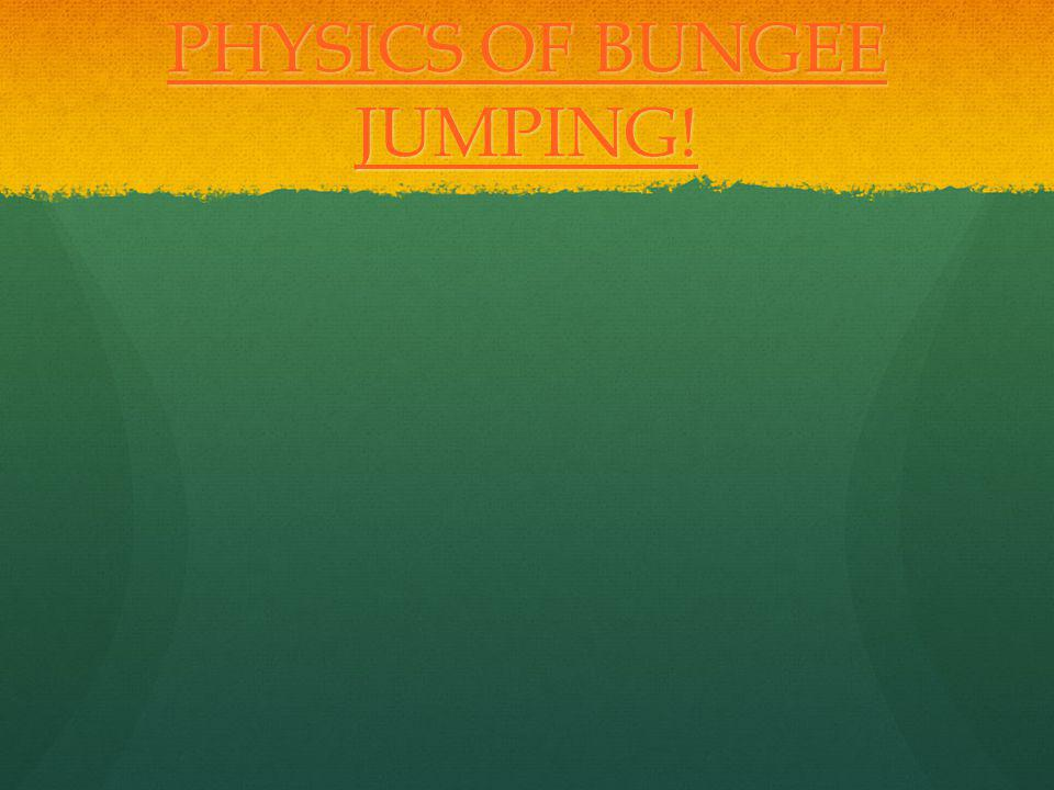PHYSICS OF BUNGEE JUMPING!
