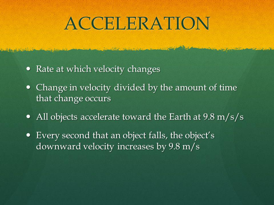 ACCELERATION Rate at which velocity changes