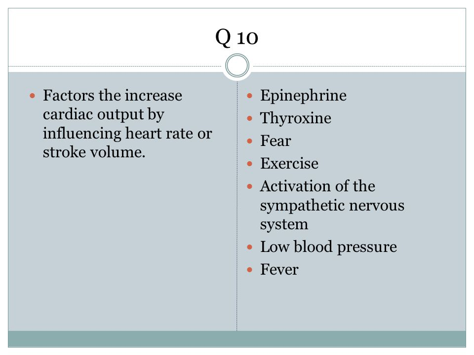 Q 10 Factors the increase cardiac output by influencing heart rate or stroke volume. Epinephrine. Thyroxine.