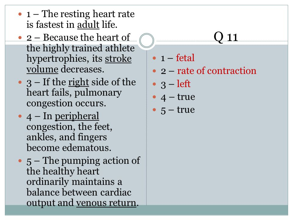 Q 11 1 – The resting heart rate is fastest in adult life.