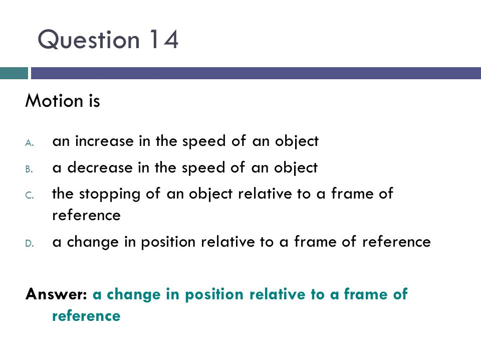 Question 14 Motion is an increase in the speed of an object