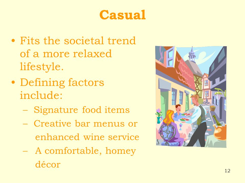 Casual Fits the societal trend of a more relaxed lifestyle.