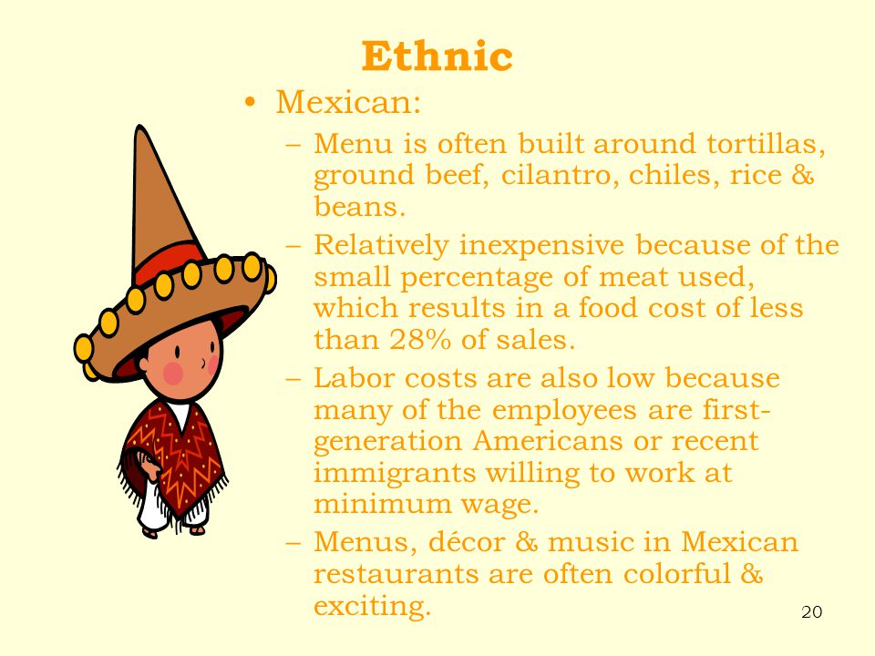 Ethnic Mexican: Menu is often built around tortillas, ground beef, cilantro, chiles, rice & beans.