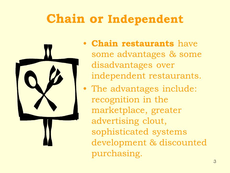 the advantage and independent restaurants Chains vs independent restaurants admin | february 17th, 2015 because independent restaurants function on a relatively small scale, for example, they have the distinct advantage of receiving the full attention of ownership.
