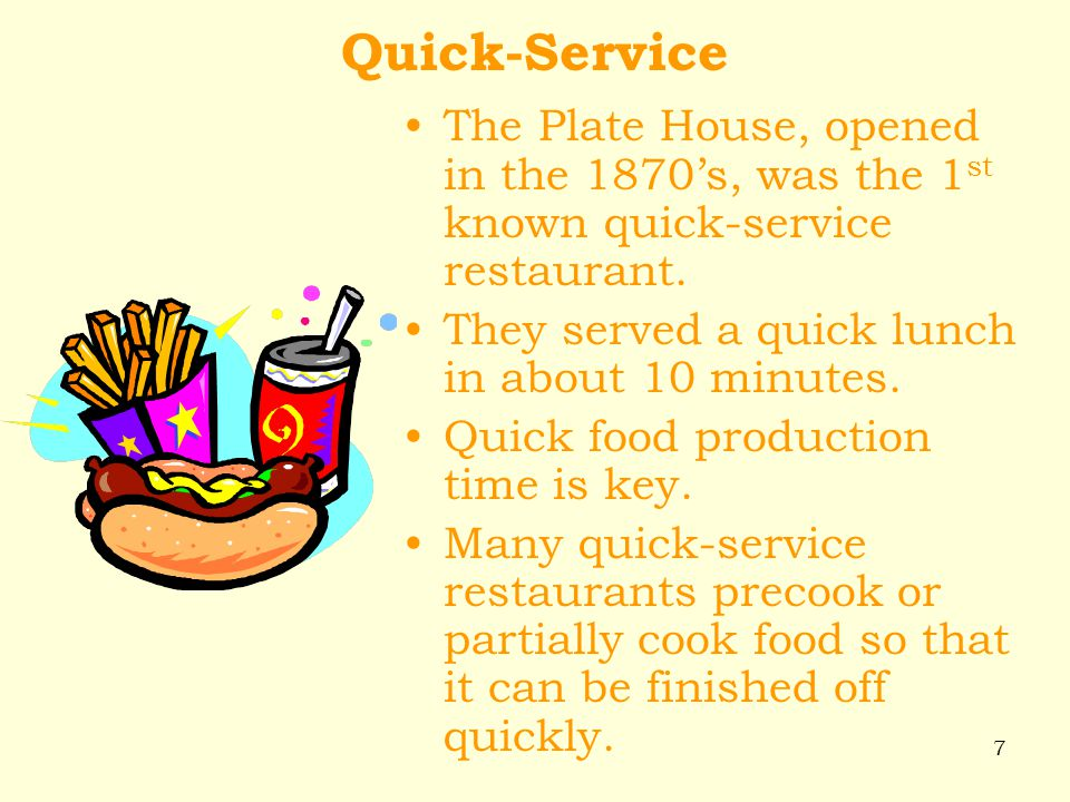 Quick-Service The Plate House, opened in the 1870's, was the 1st known quick-service restaurant. They served a quick lunch in about 10 minutes.