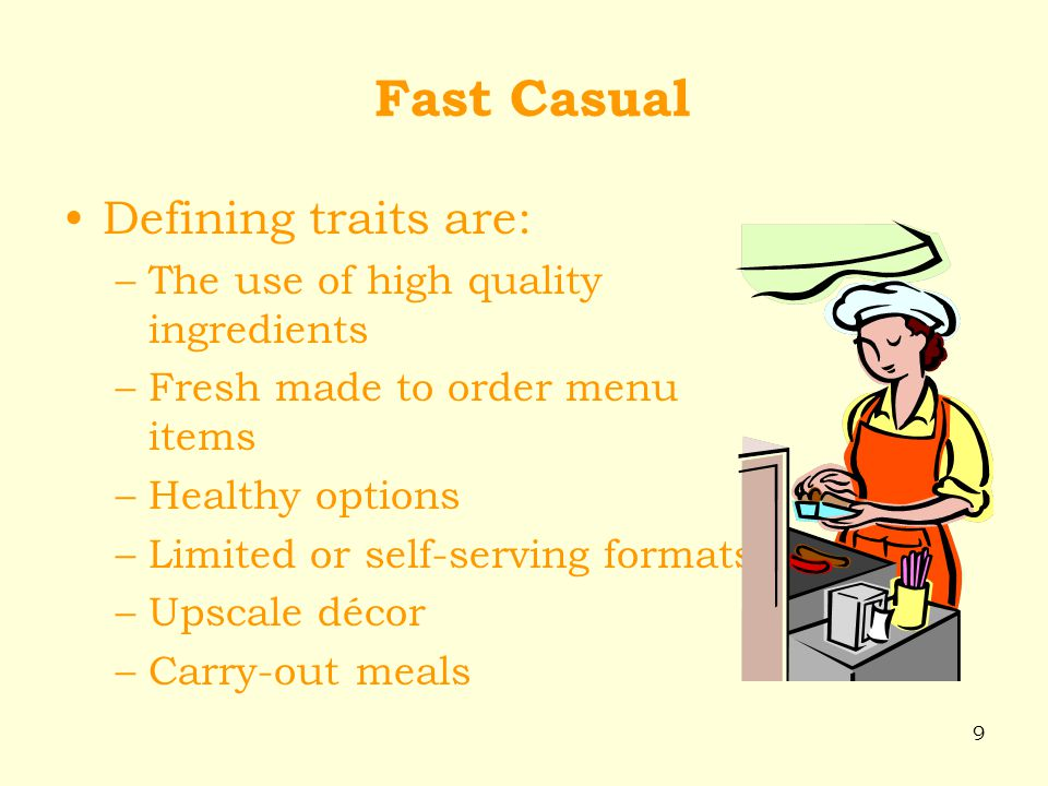 Fast Casual Defining traits are: The use of high quality ingredients