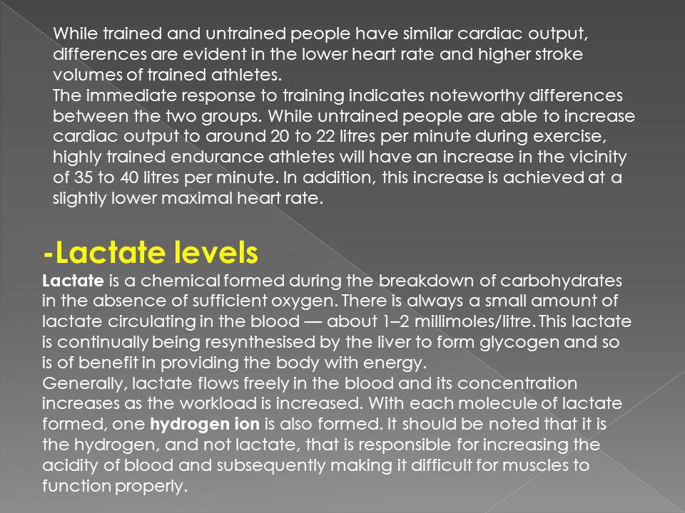 While trained and untrained people have similar cardiac output, differences are evident in the lower heart rate and higher stroke volumes of trained athletes.