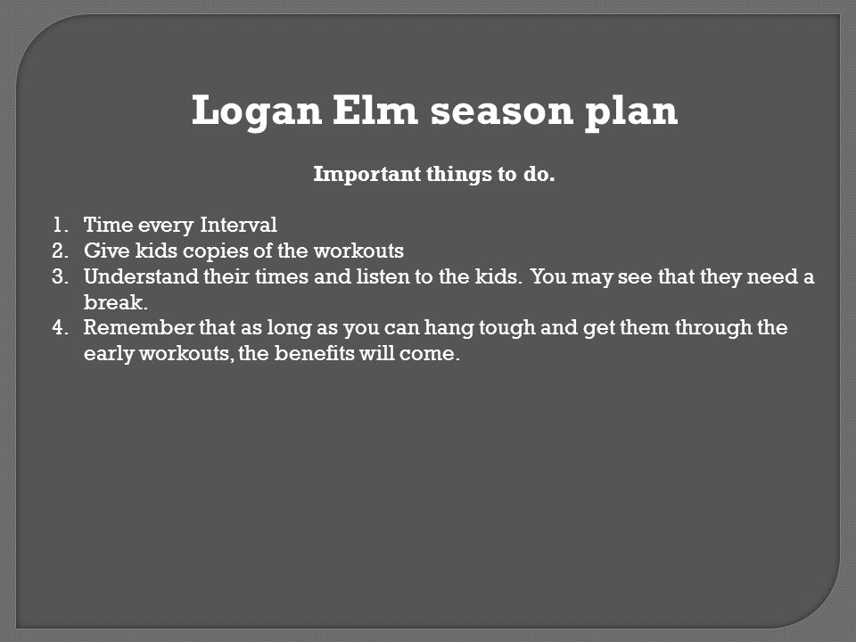 Logan Elm season plan Important things to do. Time every Interval