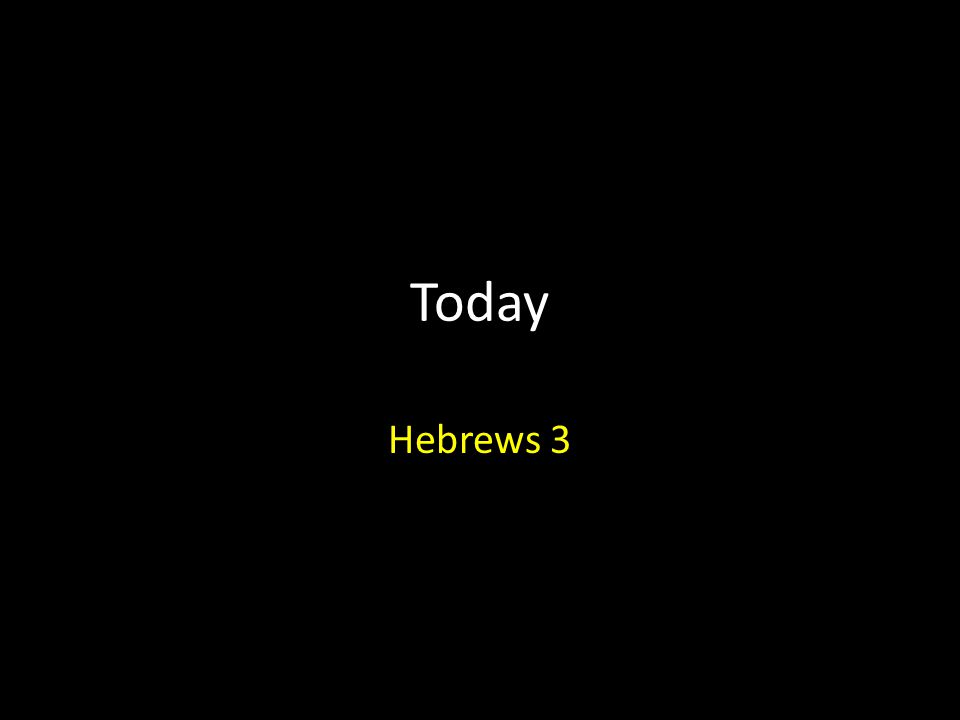 Today Hebrews 3
