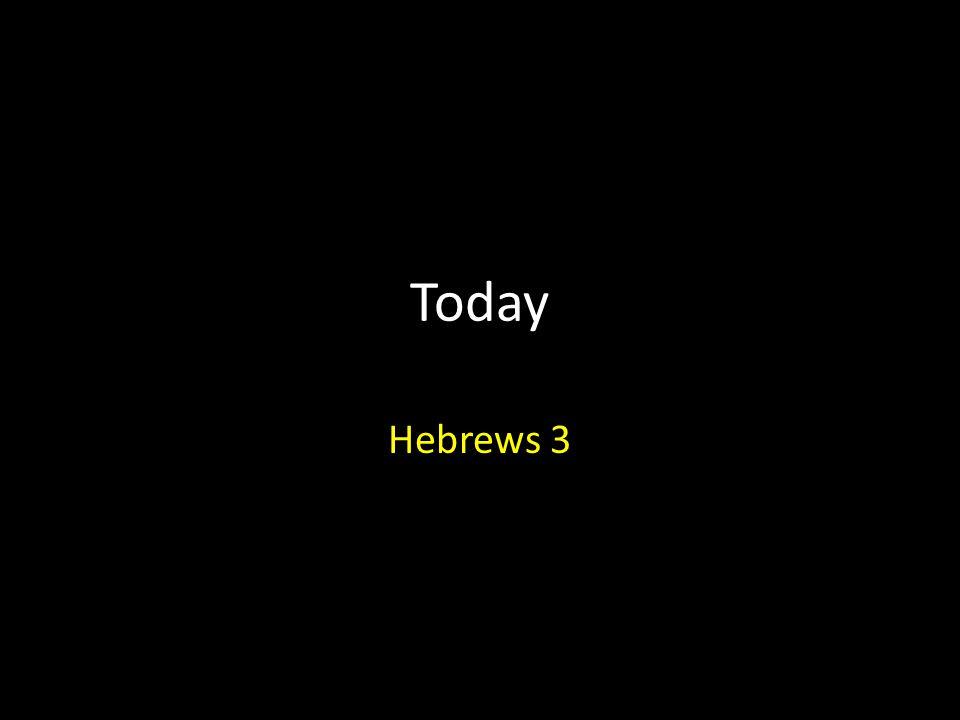 Today Hebrews 3