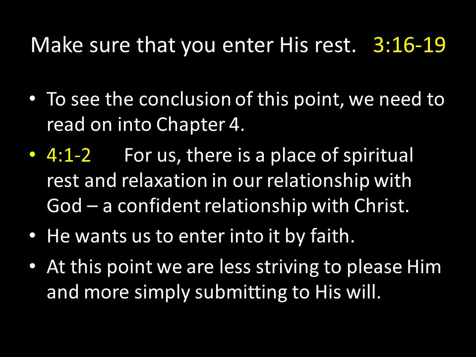 Make sure that you enter His rest. 3:16-19