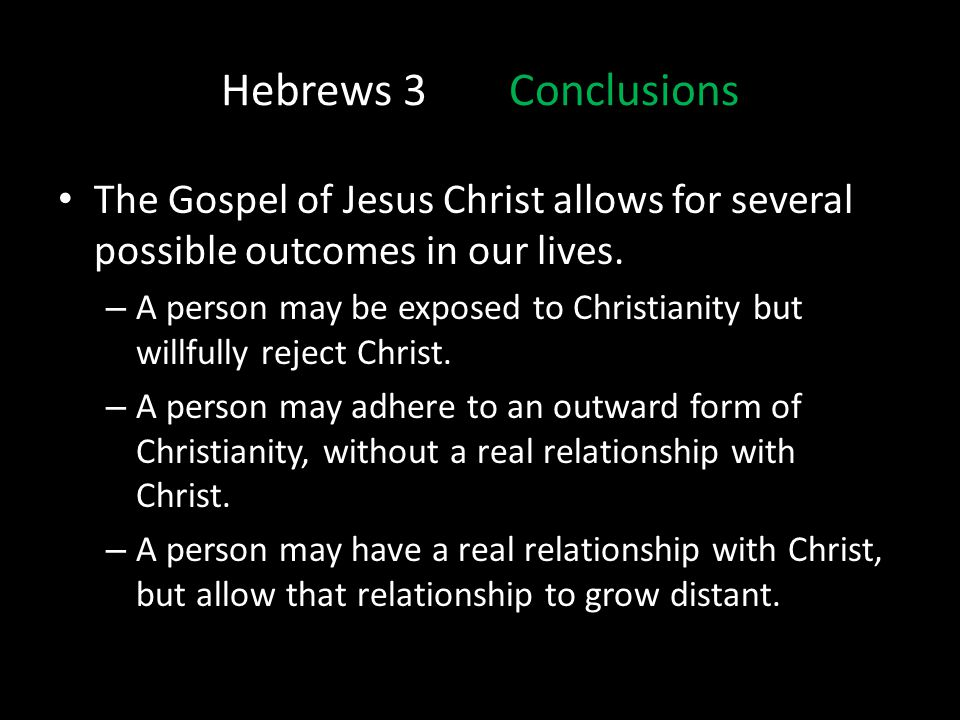 Hebrews 3 Conclusions The Gospel of Jesus Christ allows for several possible outcomes in our lives.